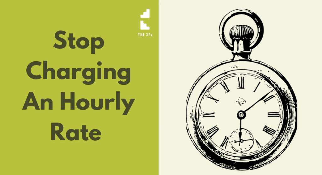 Why You Should Stop Charging an Hourly Rate