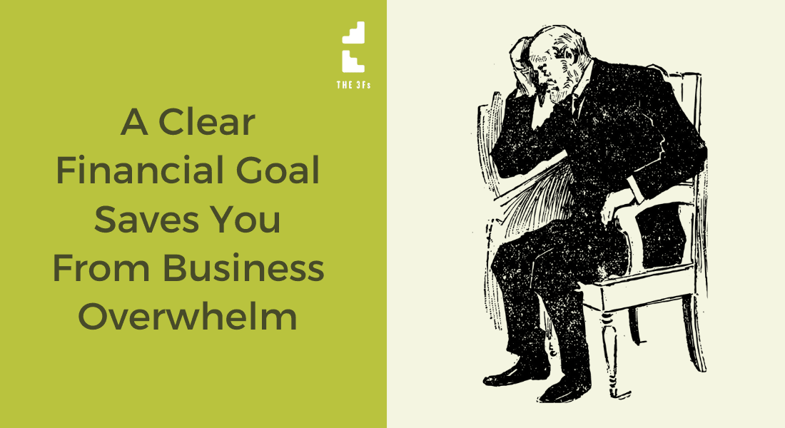 How a Clear Financial Goal Saves You From Business Overwhelm