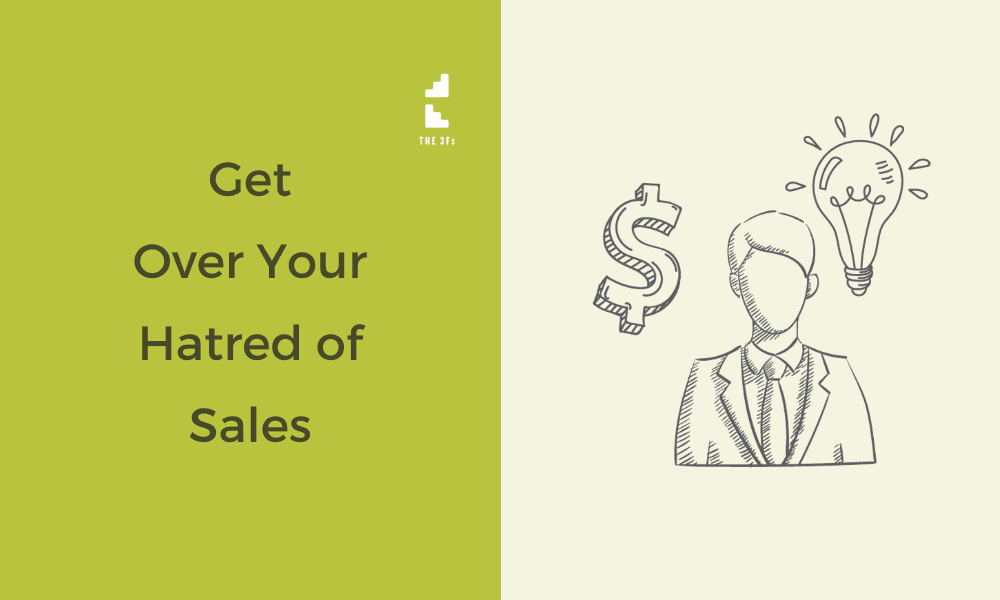 How to Get Over Your Hatred of Sales