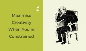 How to Maximise Creativity When You're Constrained and Challenged