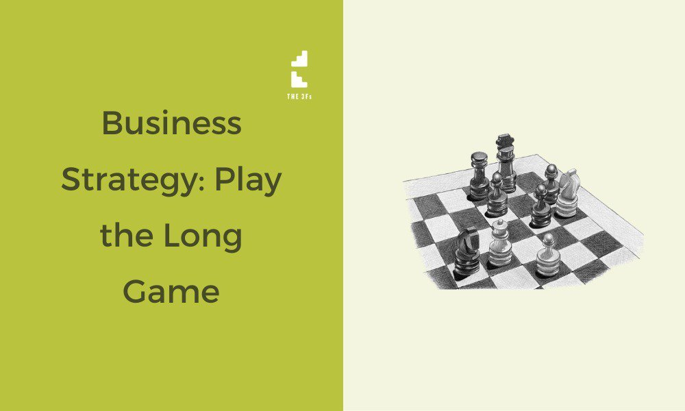 The Best Business Strategy: Play the Long Game