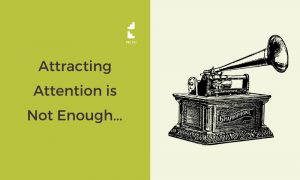 Attracting Attention from Your Ideal Client is Not Enough...