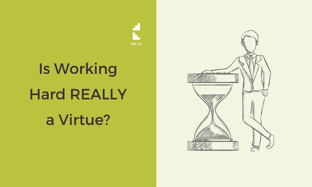 Is Working Hard REALLY a Virtue?