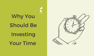Why You Should Be Investing Your Time Rather Than Spending It